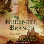 The Greenest Branch A Novel of Germany's First Female Physician, P.K. Adams