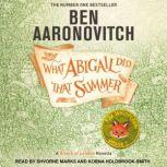 What Abigail Did That Summer A Rivers of London Novella, Ben Aaronovitch