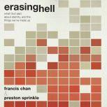 Erasing Hell What God said about eternity, and the things we made up, Francis Chan