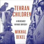 Tehran Children A Holocaust Refugee Odyssey, Mikhal Dekel