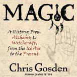 Magic A History: From Alchemy to Witchcraft, from the Ice Age to the Present, Chris Gosden