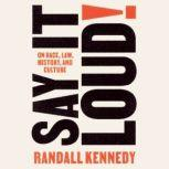 Say It Loud! On Race, Law, History, and Culture, Randall Kennedy