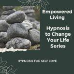 Hypnosis for Self Love Rewire Your Mindset And Get Fast Results With Hypnosis!, Empowered Living