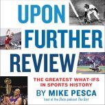Upon Further Review The Greatest What-Ifs in Sports History, Mike Pesca