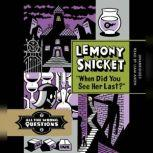 When Did You See Her Last?, Lemony Snicket