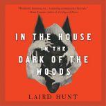 In the House in the Dark of the Woods, Laird Hunt