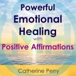 Powerful Emotional Healing with Positive Affirmations, Joel Thielke