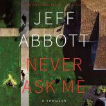 Never Ask Me, Jeff Abbott