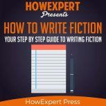 How To Write Fiction Your Step by Step Guide To Writing Fiction, HowExpert