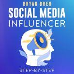 Social Media Influencer Step-By-Step Learn How To Build Your Personal Brand And Grow Your Business, Bryan Bren