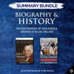 Summary Bundle: Biography & History | Readtrepreneur Publishing: Includes Summary of John Adams & Summary of Killing England, Readtrepreneur Publishing