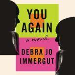 You Again A Novel, Debra Jo Immergut