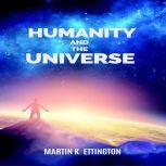 Humanity and the Universe, Martin K. Ettington
