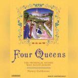Four Queens The Provencal Sisters Who Ruled Europe, Nancy Goldstone