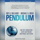 Pendulum How Past Generations Shape Our Present and Predict Our Future, Michael R. Drew