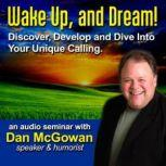 Wake Up and Dream Discover, Develop, and Dive into Your True Calling!, Dan McGowan