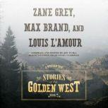 Stories of the Golden West, Book 7 A Western Trio, Louis LAmour; Zane Grey; Max Brand