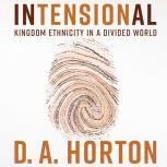 Intensional Kingdom Ethnicity in a Divided World, D.A. Horton