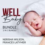 Well Baby Bundle: 2 in 1 Bundle, Baby Sleep Training and Babies Behavior, Nerisha Wilson