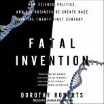 Fatal Invention How Science, Politics, and Big Business Re-Create Race in the Twenty-First Century, Dorothy Roberts