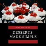 Desserts Made Simple, Mary June Smith