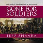 Gone for Soldiers A Novel of the Mexican War, Jeff Shaara