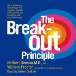 The Breakout Principle How to Activate the Natural Trigger That Maximizes Creativity, Athletic Performance, Productivity and Personal Well-Being, Herbert Benson