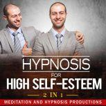 Hypnosis for High Self-Esteem 2 in 1, Meditation and Hypnosis Productions