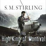 The High King of Montival A Novel of the Change, S. M. Stirling