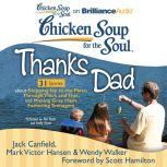 Chicken Soup for the Soul: Thanks Dad - 31 Stories about Stepping Up to the Plate, Through Thick and Thin, and Making Gray Hairs Fathering Teenagers, Jack Canfield
