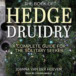 The Book of Hedge Druidry A Complete Guide for the Solitary Seeker, Joanna van der Hoeven