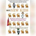 The New Kids Big Dreams and Brave Journeys at a High School for Immigrant Teens, Brooke Hauser