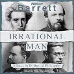 Irrational Man A Study in Existential Philosophy, William Barrett