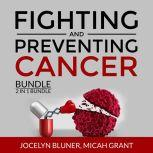 Fighting and Preventing Cancer Bundle, 2 in 1 Bundle: The Metabolic Approach to Cancer and Cancer Secrets, Jocelyn Bluner