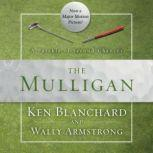 The Mulligan A Parable of Second Chances, Ken Blanchard