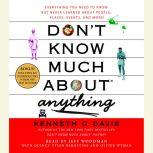 Don't Know Much About Anything Everything You Need to Know But Never Learned About People, Places, Events, And More!, Kenneth C. Davis