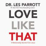 Love Like That 5 Relationship Secrets from Jesus, Les Parrott