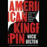 American Kingpin The Epic Hunt for the Criminal Mastermind Behind the Silk Road, Nick Bilton
