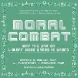 Moral Combat Why the War on Violent Video Games Is Wrong, PhD Ferguson