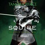 Squire: Book 3 of the Protector of the Small Quartet, Tamora Pierce