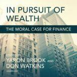In Pursuit of Wealth The Moral Case for Finance, Yaron Brook; Don Watkins