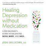 Healing Depression without Medication A Psychiatrist's Guide to Balancing Mind, Body, and Soul, Jodie Skillicorn, D.O.