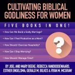Cultivating Biblical Godliness for Women Five Books in One!, Joel R. Beeke