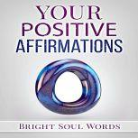 Your Positive Affirmations, Bright Soul Words