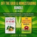 Off the Grid & Homesteading Bundle (2-in-1): Backyard Homestead Manual + Living Off the Grid - The #1 Sustainable Living Box Set for Minimalists, Chase Bourn