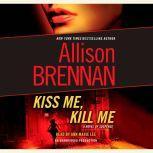 Kiss Me, Kill Me A Novel of Suspense, Allison Brennan
