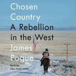 Chosen Country A Rebellion in the West, James Pogue