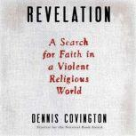 Revelation A Search for Faith in a Violent Religious World, Dennis Covington