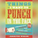Things I Want to Punch in the Face, Jennifer Worick