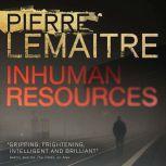 Inhuman Resources, Pierre Lemaitre